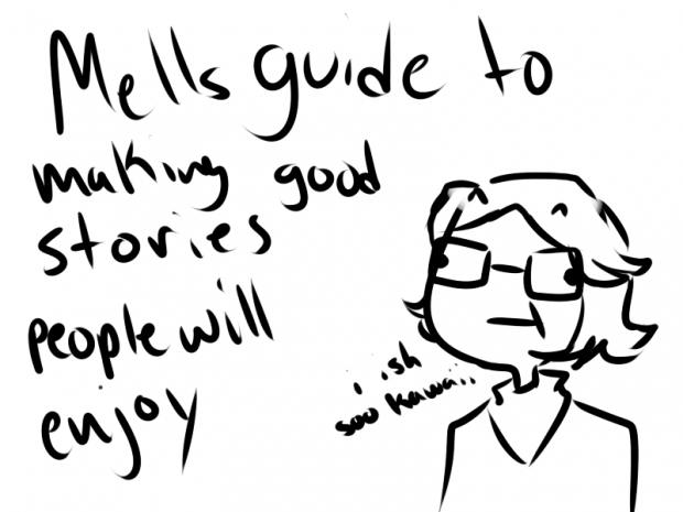 Mells guide to making a story people will enjoy
