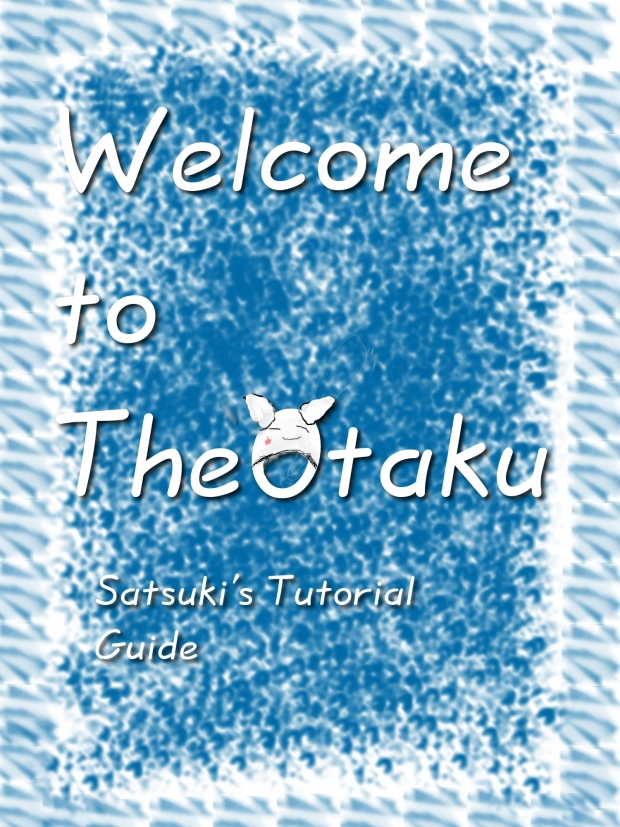 Welcome to TheOtaku: Satsuki's tutorial guide
