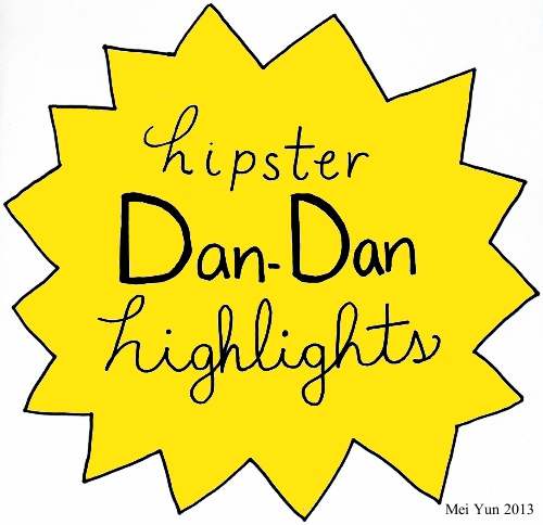Hipster Dan-Dan Highlights!!!