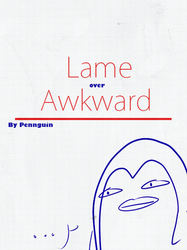 Lame over Awkward